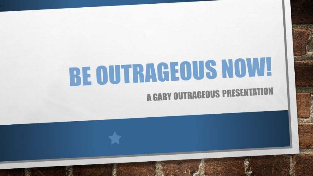 Be-outrageous-now-with-gary-outrageous